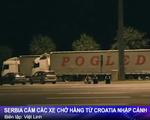 Căng thẳng tiếp tục leo thang giữa Serbia và Croatia