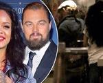 Leonardo DiCaprio: Rihanna quá nóng bỏng