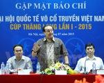 Đại hội Quốc tế Võ cổ truyền 2015: Cơ hội bảo tồn và phát triển võ Việt