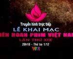 Xem trực tiếp Lễ khai mạc Liên hoan phim Việt Nam lần thứ XIX trên VTV1