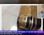 Bắt đối tượng trộm cắp hành lý tại sân bay Nội Bài
