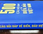 """Sách hay: """"500 câu hỏi, đáp về biển đảo Việt Nam"""""""