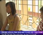 Yên Bái: Hơn 60 công nhân bị ngộ độc thực phẩm