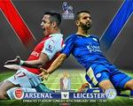 Arsenal – Leicester City: Quyết chiến vì ngôi vương (19h00, 14/2, K+1)