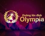 Đường lên đỉnh Olympia năm thứ 17 thay đổi quy chế tuyển sinh