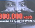 Mỗi năm, có 800.000 nạn nhân của tội phạm buôn người