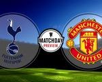 Tottenham - Man Utd: Đại chiến vì 3 điểm