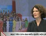 Việt Nam sẽ hoàn thành mục tiêu bình đẳng giới với 35 đại biểu Quốc hội là nữ