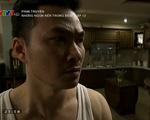 Những ngọn nến trong đêm 2: Chi Bảo phát sợ Đinh Y Nhung sau khi đóng cảnh nóng