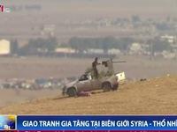 Giao tranh căng thẳng tại biên giới Syria - Thổ Nhĩ Kỳ