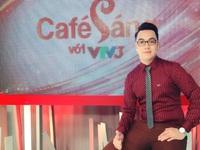 MC trẻ nhất Café sáng tự tin sẽ thành công