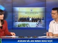 """""""ASEAN cần đoàn kết để củng cố vai trò trung tâm trong tình hình an ninh khu vực"""""""
