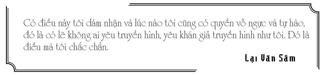 MC, Nhà báo Lại Văn Sâm: Truyền hình cho tôi tất cả - Ảnh 13.