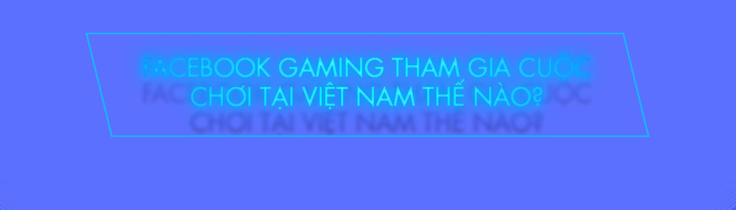 Hành trình 1 năm của Facebook Gaming sau khi vào Việt Nam - Ảnh 2.