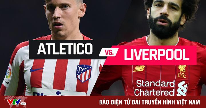 Lịch trực tiếp bóng đá Champions League giữa tuần này: Liverpool làm khách của Atletico