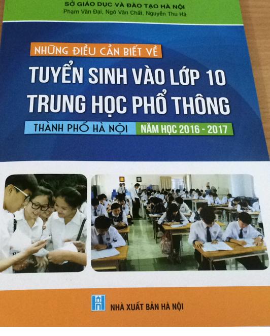 Cuốn Những điều cần biết về tuyển sinh lớp 10 THPT Hà Nội năm học 2016 - 2017