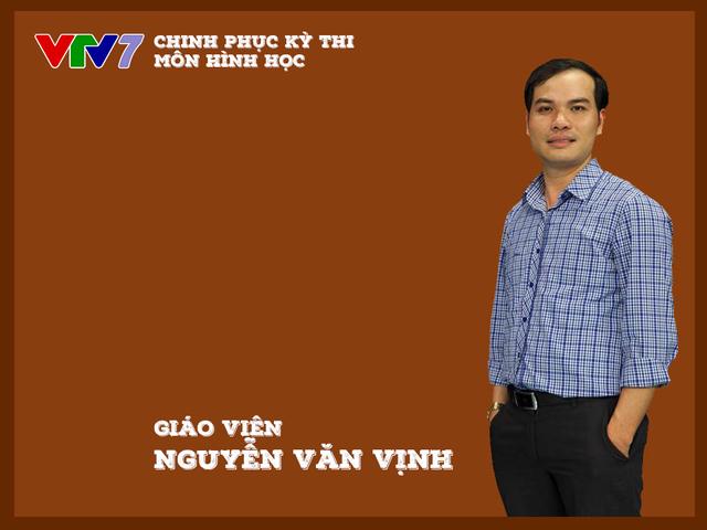 Thầy Nguyễn Văn Vịnh sẽ đưa ra những lời khuyên hữu ích dành cho các thí sinh để lấy điểm trong các câu toán Hình học