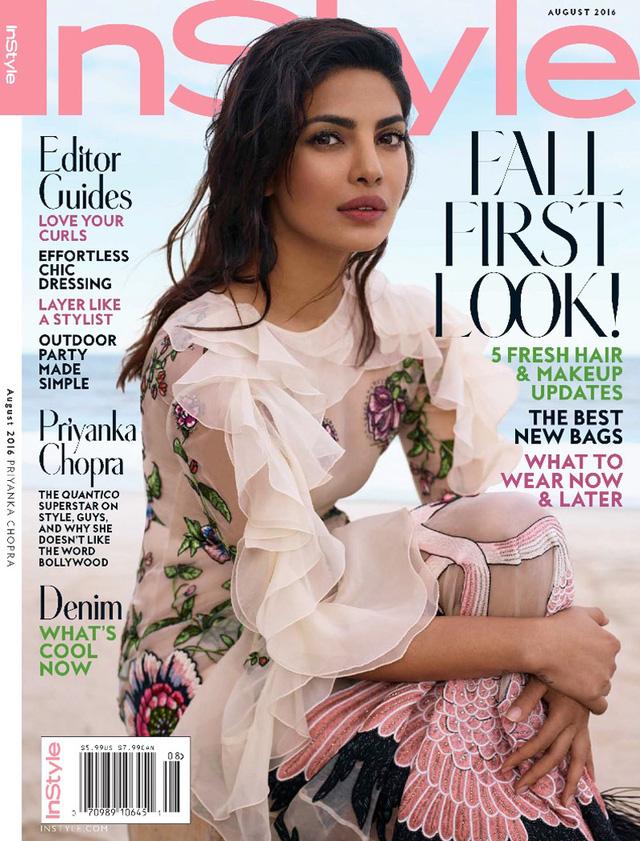 Priyanka Chopra lần đầu tiên trở thành gương mặt trang bìa của tạp chí InStyle. Cô xuất hiện trên bìa tạp chí này số tháng 8/2016.