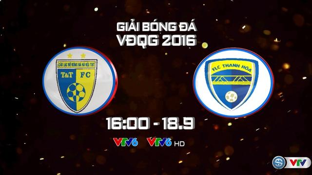 Lịch trực tiếp bóng đá V.League 2016 vòng cuối: Tâm điểm Hà Nội T&T - FLC Thanh Hóa - Ảnh 2.
