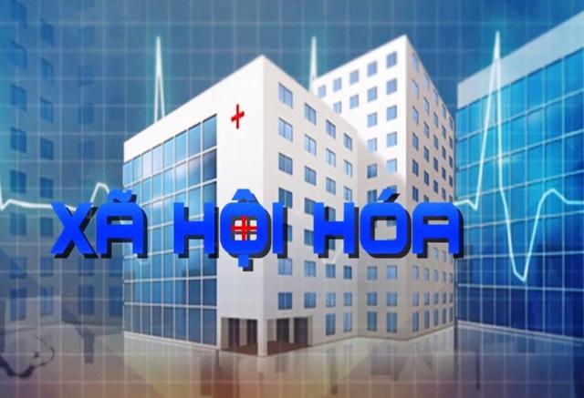 Xã hội hóa y tế vì mục tiêu chăm sóc sức khỏe - Ảnh 1.