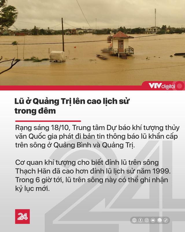 Tin nóng đầu ngày (18/10): Lũ ở Quảng Trị lên cao lịch sử, nhiều chiến sĩ bị vùi lấp vì sạt lở - Ảnh 1.