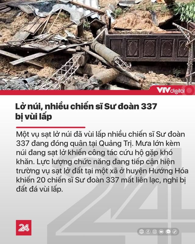 Tin nóng đầu ngày (18/10): Lũ ở Quảng Trị lên cao lịch sử, nhiều chiến sĩ bị vùi lấp vì sạt lở - Ảnh 2.
