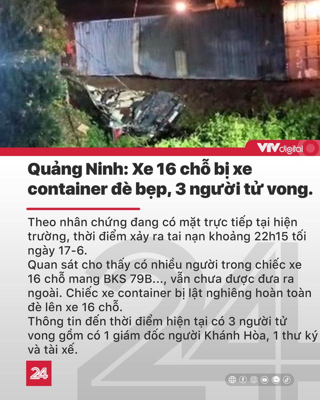 Tin nóng đầu ngày 18/6: Tai nạn nghiêm trọng ở Quảng Ninh, phát hiện sửa điểm thi tuyển công chức - Ảnh 2.
