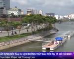 TP. HCM thi công bến tàu du lịch các con phố thủy Thứ nhất