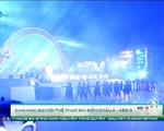 Toàn cảnh lễ khai mạc Đại hội thể thao bãi biển châu Á 2016: Ấn tượng và ý nghĩa