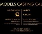 Tuần lễ thời trang quốc tế Việt Nam Thu - Đông 2017 công bố lịch casting người mẫu