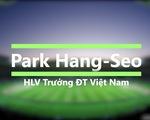 Infographic: Park Hang-Seo - Tân HLV của ĐT Việt Nam