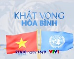 Đón xem 'Khát vọng hòa bình' - Phim tài liệu kỷ niệm 40 năm Việt Nam gia nhập Liên Hợp Quốc