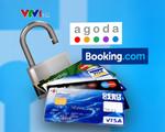 Khách tố bị lộ thông tin thẻ tín dụng khi đặt phòng trên Booking, Agoda
