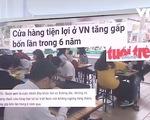 Cửa hàng tiện lợi ở Việt Nam mọc lên như... 'nấm sau mưa'