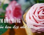 Kem hoa hồng - Món ăn độc đáo bạn đã thử?