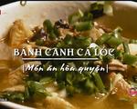 Khó quên hương vị bánh canh cá lóc Huế