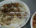 Bánh xèo Pleiku: Món ăn lừng danh phố núi