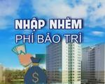Chủ đầu tư 'om' quỹ bảo trì chung cư: Những 'con voi chui lọt lỗ kim'!