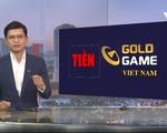 Gold Game Việt Nam bị thu hồi toàn bộ giấy phép trò chơi trực tuyến - ảnh 2
