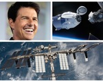 Tom Cruise hợp tác NASA và Elon Musk để quay phim ngoài vũ trụ