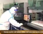 Trung Quốc cấp bằng sáng chế vaccine đầu tiên ngừa COVID-19