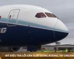 Mỹ điều tra các lỗi chế tạo dòng máy bay Boeing 787