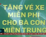 1000 tấm vé nghĩa tình được trao cho người nghèo miền Trung về quê đón Tết.