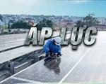 Phát triển 'nóng' điện mặt trời áp mái: Giục tốc có bất đạt?