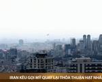 Iran kêu gọi Mỹ quay lại thỏa thuận hạt nhân