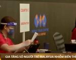 Malaysia: Nhiều người trẻ tuổi nhiễm các biến thể mới của SARS-CoV-2