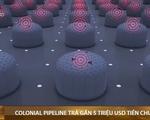 Mỹ: Colonial Pipeline có thể đã trả gần 5 triệu USD tiền chuộc cho tin tặc