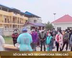 Số ca mắc mới COVID-19 tại Campuchia tăng cao