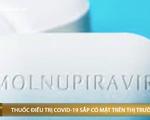Thuốc điều trị COVID-19 qua đường uống sắp có mặt trên thị trường