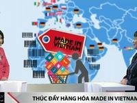 Thúc đẩy hàng hóa 'Made in Vietnam' ở phân khúc quốc tế